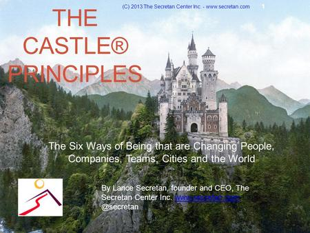 THE CASTLE® PRINCIPLES The Six Ways of Being that are Changing People, Companies, Teams, Cities and the World (C) 2013 The Secretan Center Inc. - www.secretan.com.