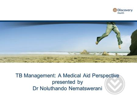 TB Management: A Medical Aid Perspective presented by Dr Noluthando Nematswerani.