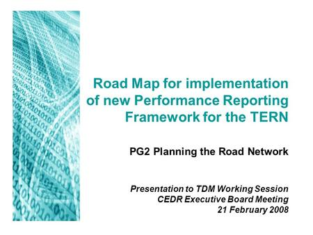 Road Map for implementation of new Performance Reporting Framework for the TERN PG2 Planning the Road Network Presentation to TDM Working Session CEDR.