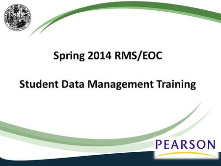 Spring 2014 RMS/EOC Student Data Management Training.