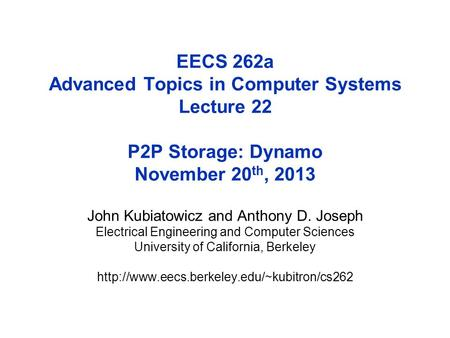 EECS 262a Advanced Topics in Computer Systems Lecture 22 P2P Storage: Dynamo November 20 th, 2013 John Kubiatowicz and Anthony D. Joseph Electrical Engineering.