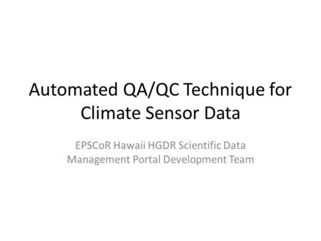 Automated QA/QC Technique for Climate Sensor Data EPSCoR Hawaii HGDR Scientific Data Management Portal Development Team.