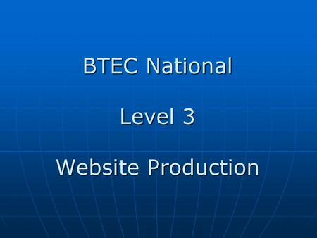 BTEC National Level 3 Website Production. Lesson objectives To understand factors that influence website performance To understand factors that influence.