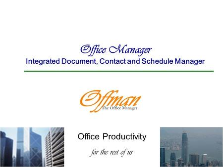 Office Manager Integrated Document, Contact and Schedule Manager Office Productivity for the rest of us.