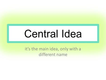 It's the main idea, only with a different name. Write! Write down anything you know about the words below main idea central point purpose focus reason.