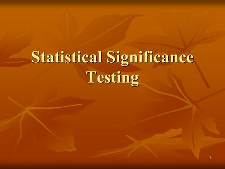 1 Statistical Significance Testing. 2 The purpose of Statistical Significance Testing The purpose of Statistical Significance Testing is to answer the.