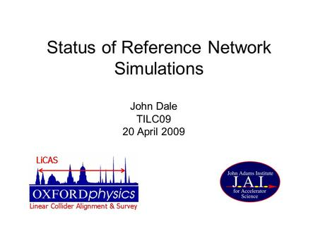 Status of Reference Network Simulations John Dale TILC09 20 April 2009.