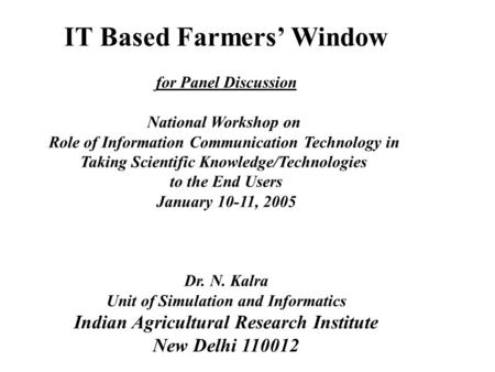 IT Based Farmers' Window for Panel Discussion National Workshop on Role of Information Communication Technology in Taking Scientific Knowledge/Technologies.