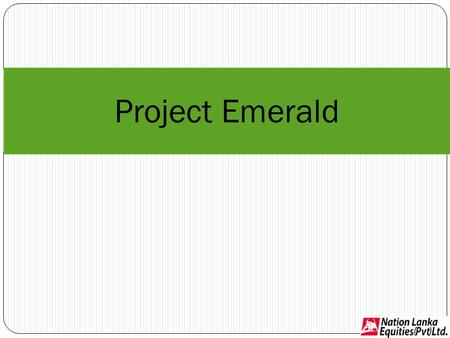 Project Emerald. Content About the company The proposition USP Promoters and Management Marketing and Competition Financial Summary.