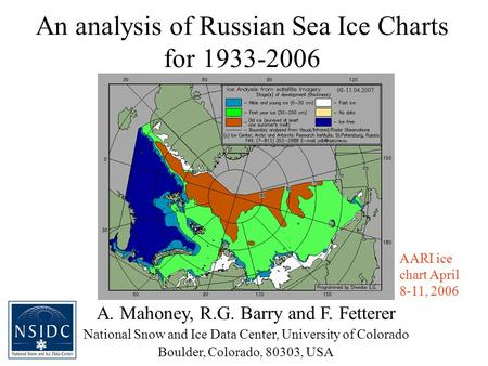 An analysis of Russian Sea Ice Charts for 1933-2006 A. Mahoney, R.G. Barry and F. Fetterer National Snow and Ice Data Center, University of Colorado Boulder,