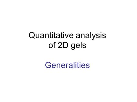 Quantitative analysis of 2D gels Generalities. Applications Mutant / wild type Physiological conditions Tissue specific expression Disease / normal state.