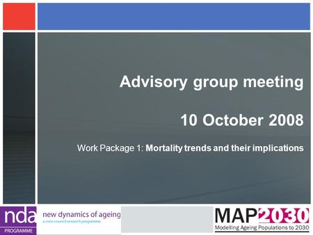 Advisory group meeting 10 October 2008 Work Package 1: Mortality trends and their implications.