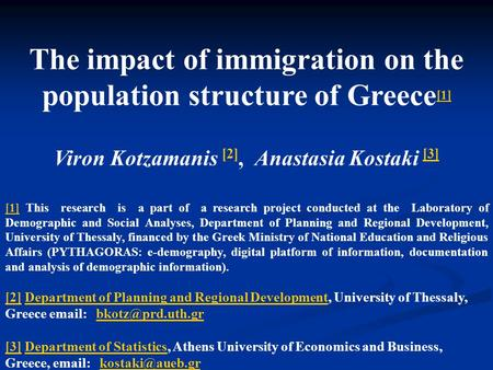 The impact of immigration on the population structure of Greece [1] [1] Viron Kotzamanis [2], Anastasia Kostaki [3] [3] [1][1] This research is a part.