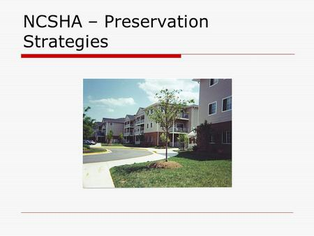 NCSHA – Preservation Strategies. Homes for America (HFA)  Is a regional nonprofit working in 4 mid-Atlantic States  Create and preserve housing enhanced.