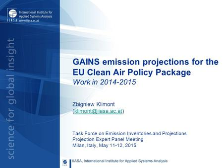 GAINS emission projections for the EU Clean Air Policy Package Work in 2014-2015 Zbigniew Klimont Task Force on.