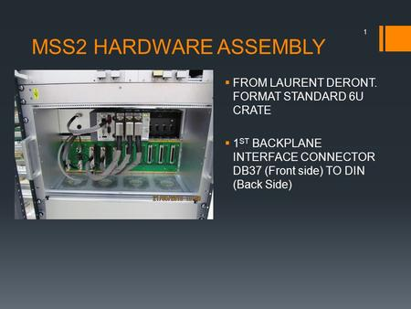 MSS2 HARDWARE ASSEMBLY  FROM LAURENT DERONT. FORMAT STANDARD 6U CRATE  1 ST BACKPLANE INTERFACE CONNECTOR DB37 (Front side) TO DIN (Back Side) 1.