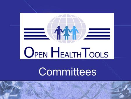 Committees. Executive Committee Terms of Reference Committee Type – standing Purpose -. Manage the business and technical affairs of Open Health Tools.