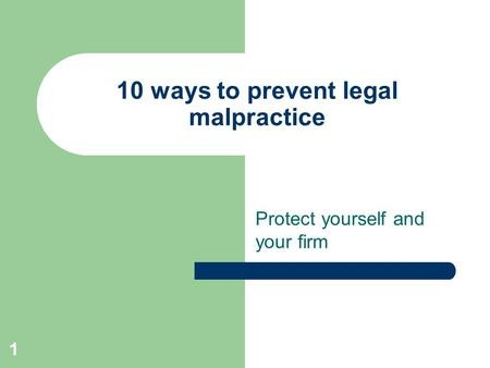 1 10 ways to prevent legal malpractice Protect yourself and your firm.