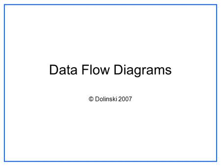 Data Flow Diagrams © Dolinski 2007. What are they? Data flow diagrams show us how data moves through a system. It is a diagram which looks at all the.