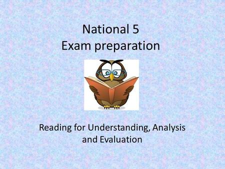 National 5 Exam preparation Reading for Understanding, Analysis and Evaluation.