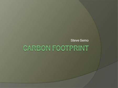 Steve Semo. - A carbon footprint is equal to ones own effect on the environment. It relates to the amount of greenhouse gasses produced by performing.