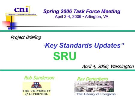 "Ray Denenberg Rob Sanderson "" Key Standards Updates "" SRU Project Briefing April 4, 2006; Washington."