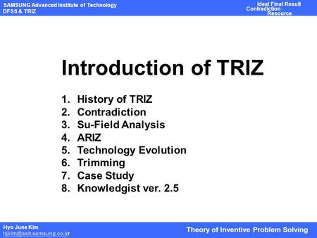 Introduction of TRIZ History of TRIZ Contradiction Su-Field Analysis