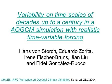 Variability on time scales of decades up to a century in a AOGCM simulation with realistic time-variable forcing Hans von Storch, Eduardo Zorita, Irene.