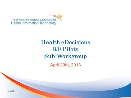 Health eDecisions RI/ Pilots Sub-Workgroup April 29th, 2013 10/11/20111.