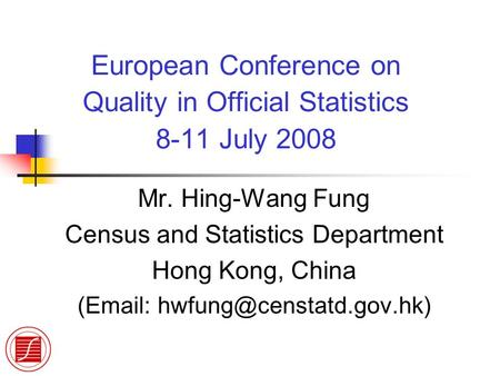 European Conference on Quality in Official Statistics 8-11 July 2008 Mr. Hing-Wang Fung Census and Statistics Department Hong Kong, China (