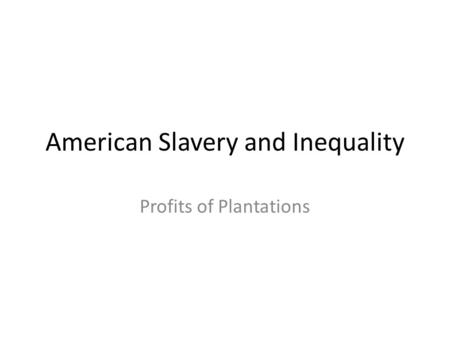 American Slavery and Inequality Profits of Plantations.