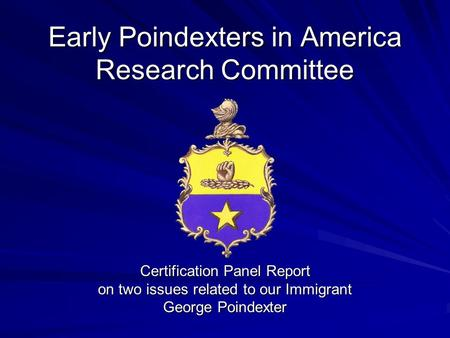 Early Poindexters in America Research Committee Certification Panel Report on two issues related to our Immigrant George Poindexter.