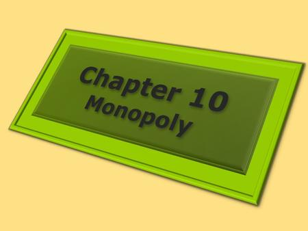1. THE NATURE OF MONOPOLY Learning Objectives 1.Define monopoly and the relationship between price setting and monopoly power. 2.List and explain the.