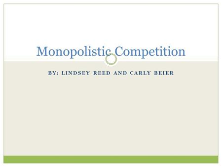 BY: LINDSEY REED AND CARLY BEIER Monopolistic Competition.