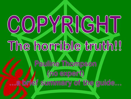  . Copyright? SHHH!!! Copyright guide:  Obviously some things cannot be put in writing but in this talk I hope.