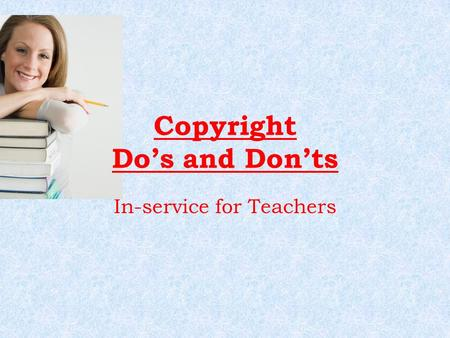 Copyright Do's and Don'ts In-service for Teachers.