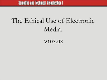 The Ethical Use of Electronic Media. V103.03. Computer Ethics  Resources such as images and text on the Internet are copyrighted.  Plagiarism (using.