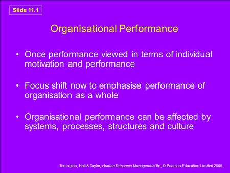 Torrington, Hall & Taylor, Human Resource Management 6e, © Pearson Education Limited 2005 Slide 11.1 Organisational Performance Once performance viewed.