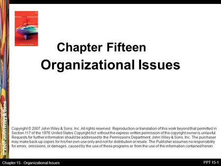 © 2007 John Wiley & Sons Chapter 15 - Organizational Issues PPT 15-1 Organizational Issues Chapter Fifteen Copyright © 2007 John Wiley & Sons, Inc. All.