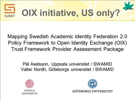OIX initiative, US only? Mapping Swedish Academic Identity Federation 2.0 Policy Framework to Open Identity Exchange (OIX) Trust Framework Provider Assessment.
