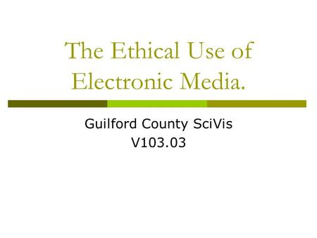 The Ethical Use of Electronic Media.