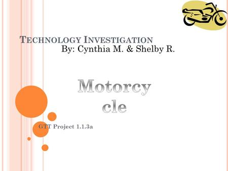 T ECHNOLOGY I NVESTIGATION GTT Project 1.1.3a By: Cynthia M. & Shelby R.