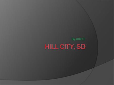 By Arik D.. Hill City History  Hill City is the oldest existing city in Pennington County, South Dakota, United States. The population was 948 at the.