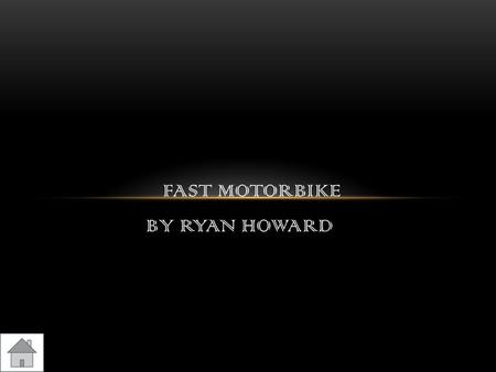 BY RYAN HOWARD FAST MOTORBIKE. 1. Honda 2.Kawerzakey 3.Haley-Davidson 4.Triumph 5.Copper 6.Video contents.