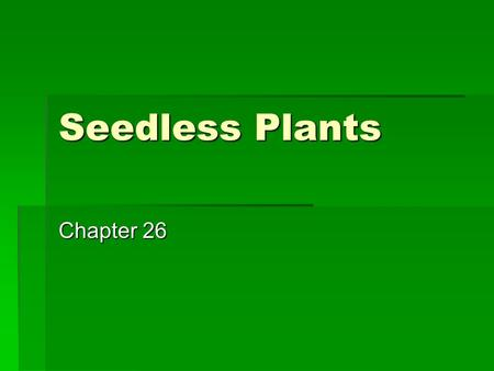 Seedless Plants Chapter 26. Plant Adaptations to Land  Cuticle  Waxy covering on leaves that helps prevent desiccation  Stomata  Pores on the surface.