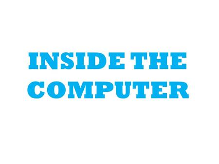 INSIDE THE COMPUTER. What is Computer ? Computer is Electronic device which work on electricity. OR An electronic device for storing and processing data,