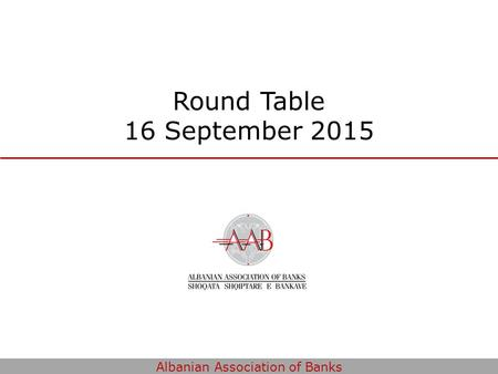 Albanian Association of Banks Round Table 16 September 2015.