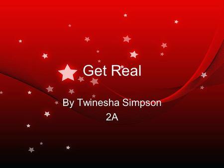 Get Real By Twinesha Simpson 2A. Introduction of Get Real Name of Country: Get Real Motto: When you are in this country, you have options to be yourself.
