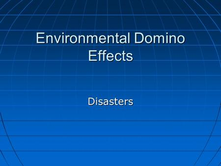 Environmental Domino Effects Disasters. Disasters.