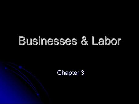 Businesses & Labor Chapter 3. Business Organization Company started in order to carry out transactions in a market.